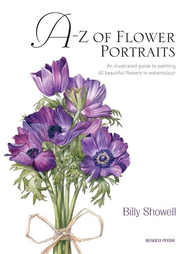A-Z of Flower Portraits: An Illustrated Guide to Painting 40 Beautiful Flowers in Watercolour (Hardback)