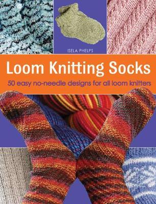 ad4550516a8b Loom Knitting Socks by Isela Phelps