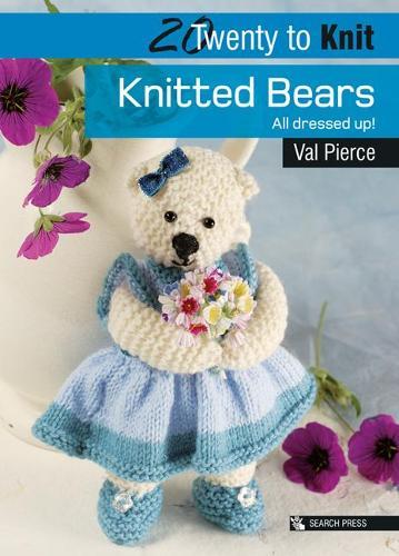 Twenty to Make: Knitted Bears: All Dressed Up! - Twenty to Make (Paperback)