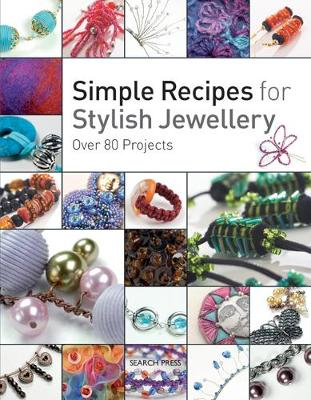 Simple Recipes for Stylish Jewellery: Over 80 Projects (Paperback)