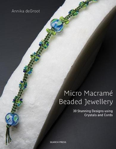 Micro Macrame Beaded Jewellery: 30 Stunning Designs Using Crystals and Cords (Paperback)