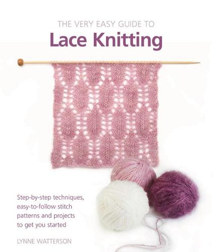 Very Easy Guide to Lace Knitting: Step-By-Step Techniques, Easy-to-Follow Stitch Patterns and Projects to Get You Started (Paperback)