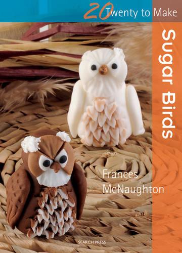 Twenty to Make: Sugar Birds - Twenty to Make (Paperback)