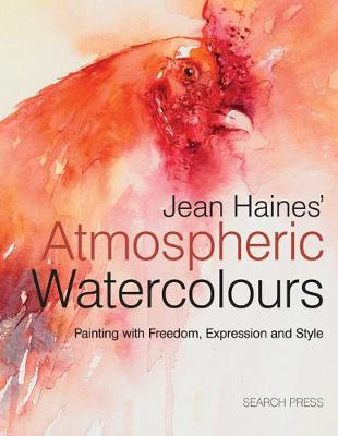 Jean Haines' Atmospheric Watercolours: Painting with Freedom, Expression and Style (Hardback)