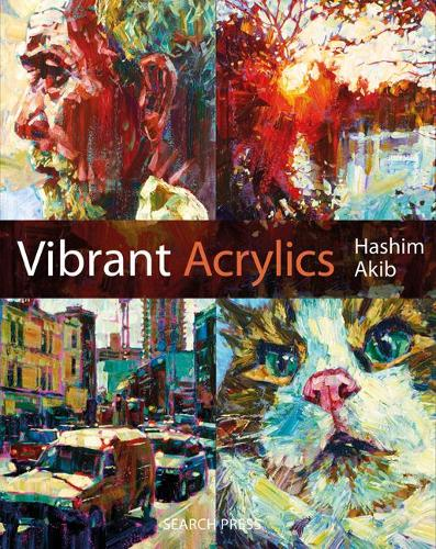 Vibrant Acrylics: A Contemporary Guide to Capturing Life with Colour and Vitality (Paperback)