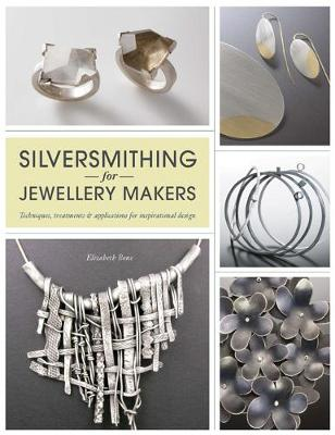 Silversmithing for Jewellery Makers: Techniques, Treatments & Applications for Inspirational Design (Paperback)