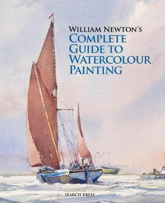 William Newton's Complete Guide to Watercolour Painting (Hardback)