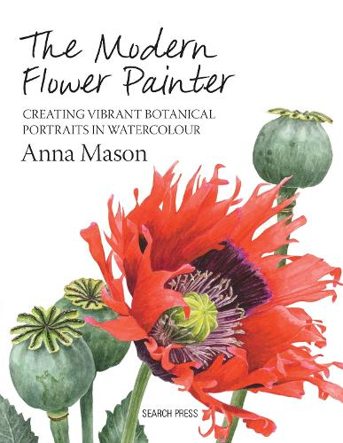 The Modern Flower Painter: Creating Vibrant Botanical Portraits in Watercolour (Hardback)