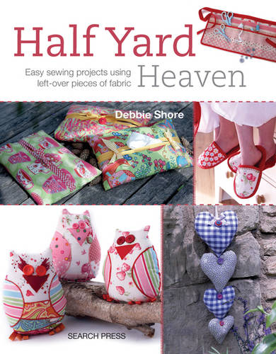 Half Yard (TM) Heaven: Easy Sewing Projects Using Leftover Pieces of Fabric - Half Yard (Paperback)