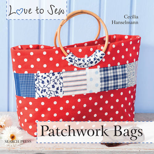 Love to Sew: Patchwork Bags - Love to Sew (Paperback)