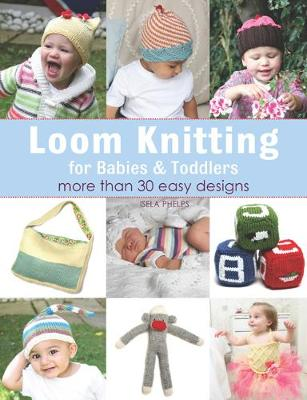 Loom Knitting for Babies & Toddlers: More Than 30 Easy Designs (Paperback)