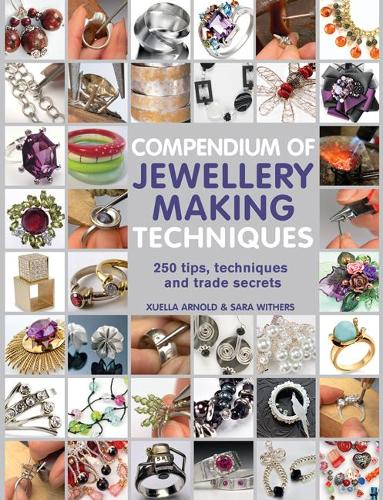 Compendium of Jewellery Making Techniques: 250 Tips, Techniques and Trade Secrets (Paperback)