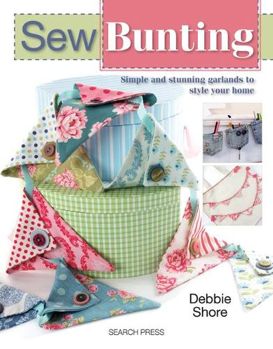 Sew Bunting: Simple and Stunning Garlands to Style Your Home (Paperback)