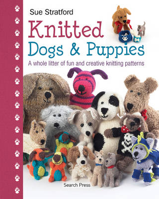 Knitted Dogs & Puppies: A Whole Litter of Fun and Creative Knitting Patterns (Hardback)