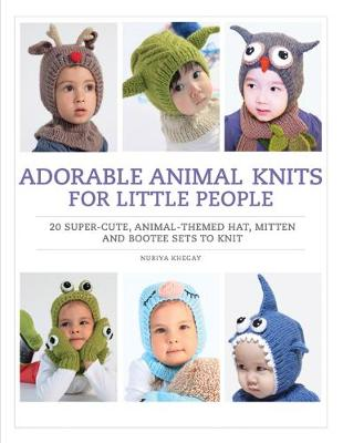 Adorable Animal Knits for Little People: 20 Super-Cute, Animal-Themed Hat, Mitten and Bootee Sets to Knit (Paperback)