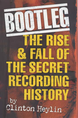 Bootleg!: The Rise and Fall of the Secret Recording Industry (Paperback)