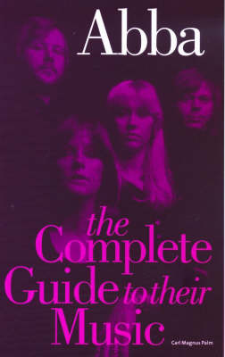 Abba: Complete Guide to Their Music - Complete Guide to the Music of S. (Paperback)