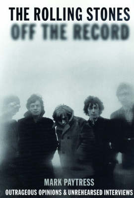 "The ""Rolling Stones"" Off the Record: Outrageous Opinions and Unrehearsed Interviews (Paperback)"