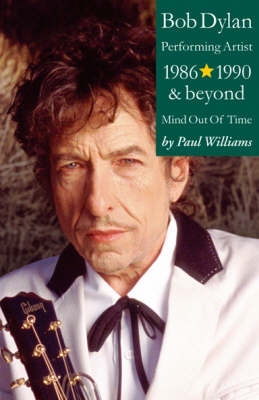 Bob Dylan: Mind Out of Time - Performing Artist 1986-1990 and Beyond (Paperback)