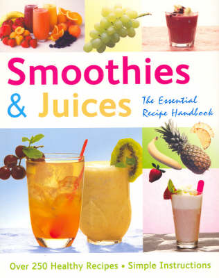 Smoothies and Juices: The Essential Recipe Handbook (Paperback)