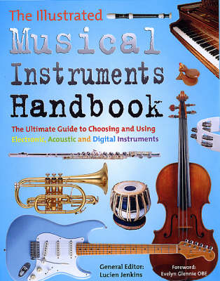 The Illustrated Musical Instruments Handbook: The Ultimate Guide to Choosing and Using Electronic, Acoustic and Digital Instruments (Paperback)