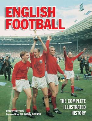 English Football: The Complete Illustrated History (Hardback)