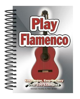 Play Flamenco: Easy-to-Use, Easy-to-Carry; Over 100 Examples - Easy-to-Use (Spiral bound)