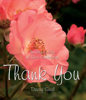 Thank You: The Perfect Gift of Quiet Celebration - Daisy Seal's Series (Hardback)