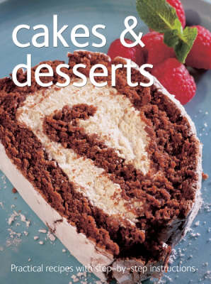 Cakes and Desserts - Practical Recipes with Step-by-Step Instructions S. (Spiral bound)