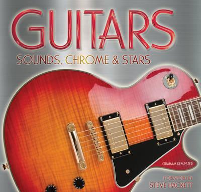 Guitars: Sound, Chrome & Stars (Hardback)
