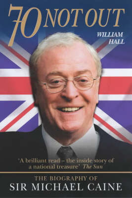 70 Not Out: The Authorised Biography of Michael Caine (Paperback)