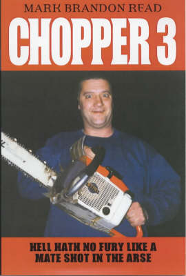 Chopper 3: Hell Hath No Fury Like a Mate Shot in the Arse (Paperback)