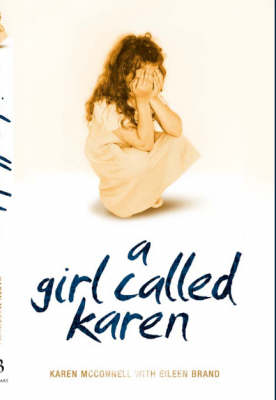 A Girl Called Karen: A True Story of Sex Abuse and Resilience (Hardback)