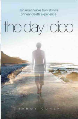 The Day I Died: Ten Remarkable True Stories of Near-death Experience (Paperback)