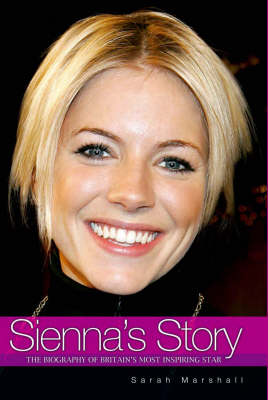 Sienna's Story: The Biography of Sienna Miller (Hardback)