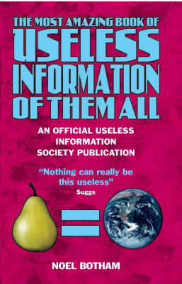 The Most Amazing Book of Useless Information of Them All (Hardback)