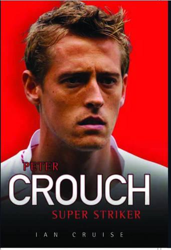 Peter Crouch: Super Striker (Hardback)