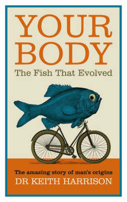 Your Body: The Fish That Evolved (Hardback)