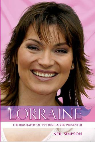 Lorraine: The True Story of Lorraine Kelly, TV's Best Loved Presenter (Hardback)