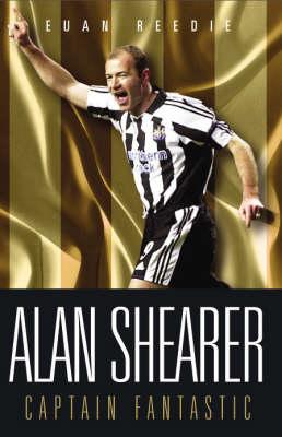 Alan Shearer: Captain Fantastic (Paperback)