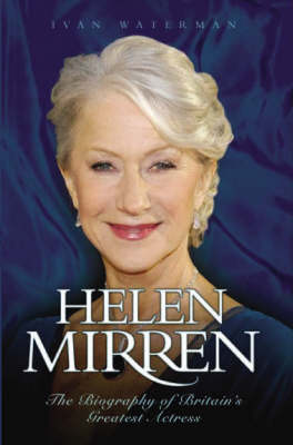 Helen Mirren: The Biography of Britain's Greatest Actress (Paperback)