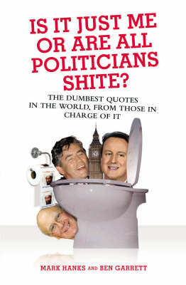 Is it Just Me or are All Politicians Shite? (Paperback)