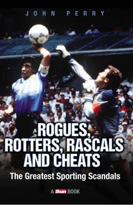 Rogues, Rotters, Rascals and Cheats: The Greatest Sporting Scandals (Paperback)