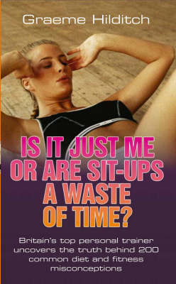Is it Just Me or are Sit Ups a Waste of Time? (Paperback)