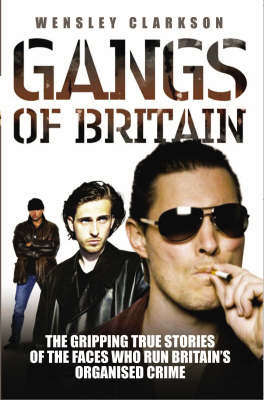 Gangs of Britain: The Gripping True Stories of the Faces Who Run Britain's Organised Crime (Paperback)