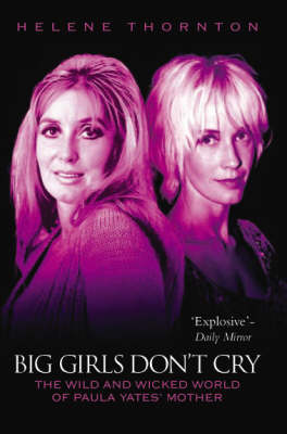 Big Girls Don't Cry: The Extraordinary Autobiography of Paula Yates' Mother (Paperback)