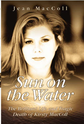 Sun on the Water: The Brilliant Life and Tragic Death of Kirsty MacColl (Hardback)