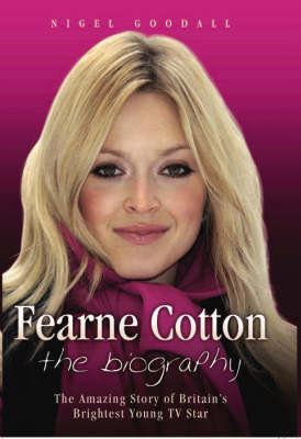 Fearne Cotton: The Amazing Story of Britain's Brightest Young TV Star (Hardback)
