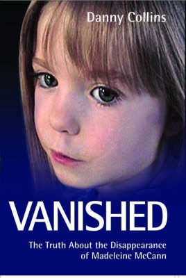 Vanished: The Truth About the Disappearance of Madeleine McCann (Paperback)