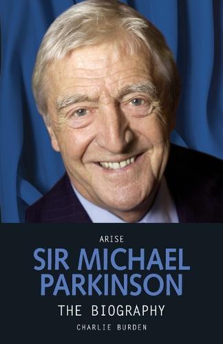 Arise Sir Michael Parkinson (Paperback)